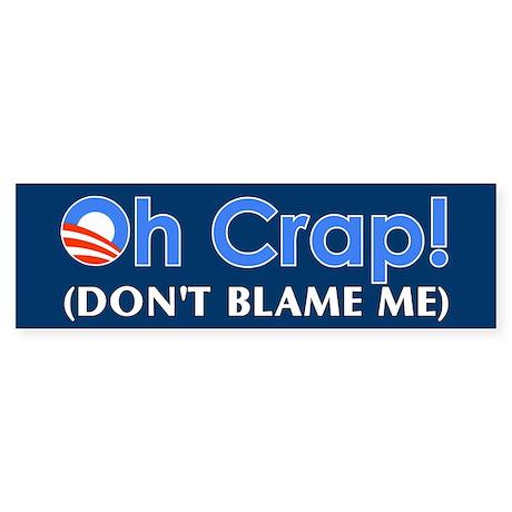 Oh Crap, Don't Blame Me Bumper Sticker