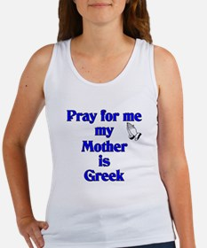 Pray for me my Mother is Greek Women's Tank Top