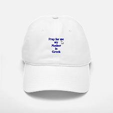 Pray for me my Mother is Greek Baseball Baseball Cap