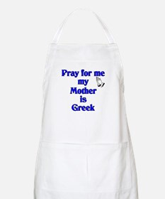 Pray for me my Mother is Greek BBQ Apron