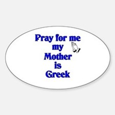Pray for me my Mother is Greek Oval Decal