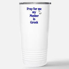 Pray for me my Mother is Greek Travel Mug