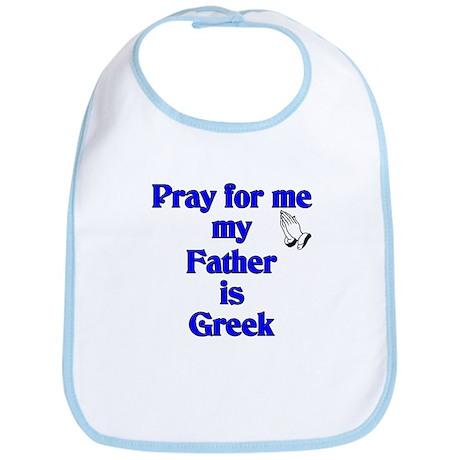 Pray for me my Father is Greek Bib