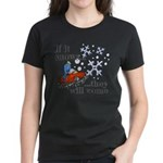 If It Snows Women's Dark T-Shirt