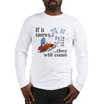 If It Snows Long Sleeve T-Shirt