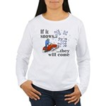 If It Snows Women's Long Sleeve T-Shirt