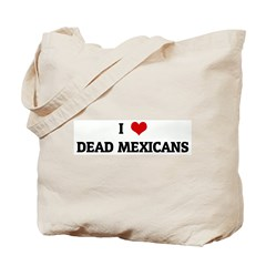 I Love DEAD MEXICANS Tote Bag
