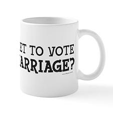 When Do I Get To Vote? Mug