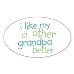 I Like My Other Grandpa Better Sticker (Oval 10 pk