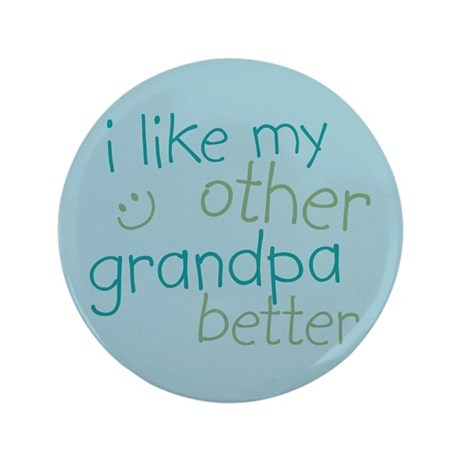 """I Like My Other Grandpa Better 3.5"""" Button"""
