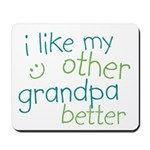 I Like My Other Grandpa Better Mousepad