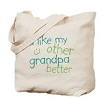 I Like My Other Grandpa Better Tote Bag