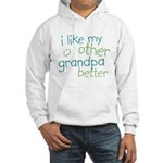 I Like My Other Grandpa Better Hooded Sweatshirt