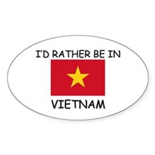 I'd rather be in Vietnam Oval Decal