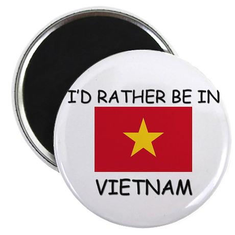 I'd rather be in Vietnam Magnet