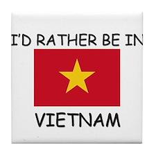 I'd rather be in Vietnam Tile Coaster