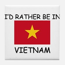 I'd rather be in Vietnam Tile Coaster