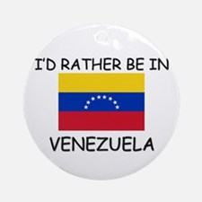 I'd rather be in Venezuela Ornament (Round)