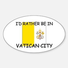 I'd rather be in Vatican City Oval Decal