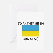 I'd rather be in Ukraine Greeting Card