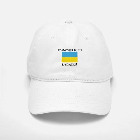 I'd rather be in Ukraine Baseball Baseball Cap