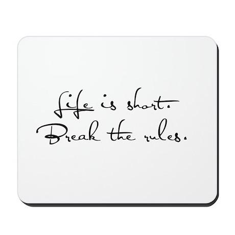 Live Life, Break Rules Mousepad