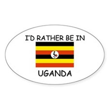 I'd rather be in Uganda Oval Decal
