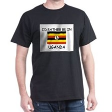 I'd rather be in Uganda T-Shirt