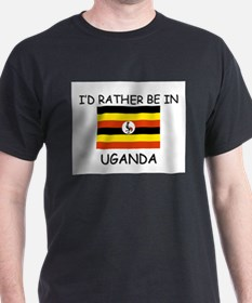 I'd rather be in Uganda T-Shirt