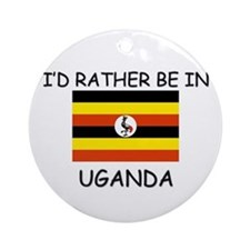 I'd rather be in Uganda Ornament (Round)