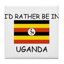 I'd rather be in Uganda Tile Coaster