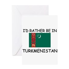 I'd rather be in Turkmenistan Greeting Card
