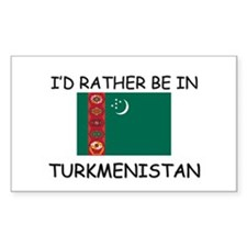 I'd rather be in Turkmenistan Rectangle Decal
