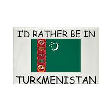 I'd rather be in Turkmenistan Rectangle Magnet