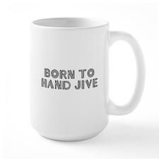Born to Hand-Jive Mug