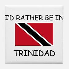 I'd rather be in Trinidad Tile Coaster