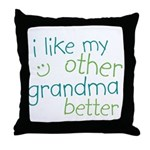I Like My Other Grandma Better Throw Pillow