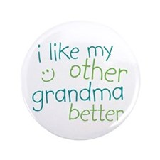 """I Like My Other Grandma Better 3.5"""" Button"""