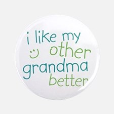 "I Like My Other Grandma Better 3.5"" Button"