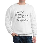 To Pee or Not To Pee Sweatshirt