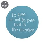 "To Pee or Not To Pee 3.5"" Button (10 pack)"
