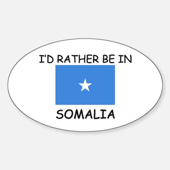 I'd rather be in Somalia Oval Decal