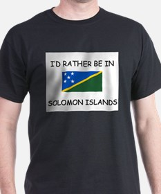 I'd rather be in Solomon Islands T-Shirt