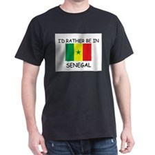 I'd rather be in Senegal T-Shirt