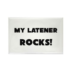 MY Latener ROCKS! Rectangle Magnet