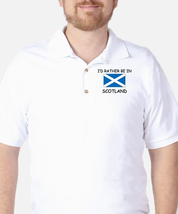 I'd rather be in Scotland Golf Shirt