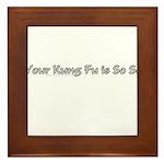 Your Kung Fu Is So So Framed Tile