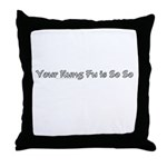 Your Kung Fu Is So So Throw Pillow