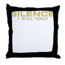 SILENCE! I kill you! Throw Pillow
