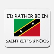 I'd rather be in Saint Kitts & Nevis Mousepad